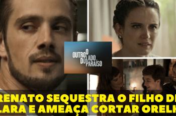 Renato sequestra o filho de Clara e ameaça cortar orelha